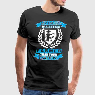 My Daddy Better Farmer Than Your Daddy - Men's Premium T-Shirt