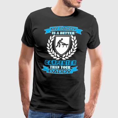 My Daddy Better Carpenter Than Your Daddy - Men's Premium T-Shirt