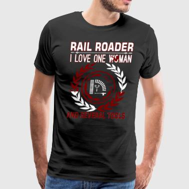 Rail Roader I Love One Woman Several Tools - Men's Premium T-Shirt