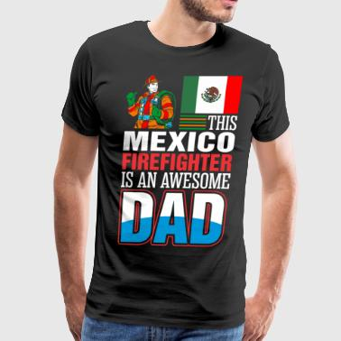 This Mexico Firefighter is An Awesome Dad - Men's Premium T-Shirt
