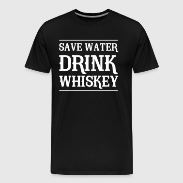 Save Water Drink Whiskey - Men's Premium T-Shirt