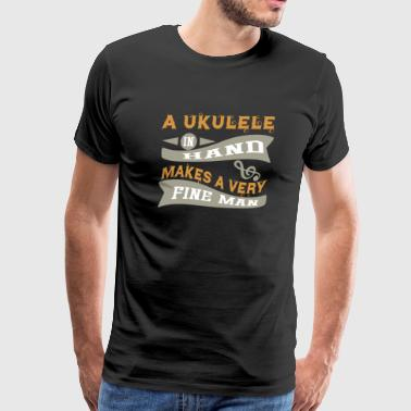 A Ukulele in Hand Makes a Very Fine Man Gift - Men's Premium T-Shirt