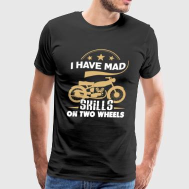 I Have Mad Skills On Two Wheels T Shirt - Men's Premium T-Shirt
