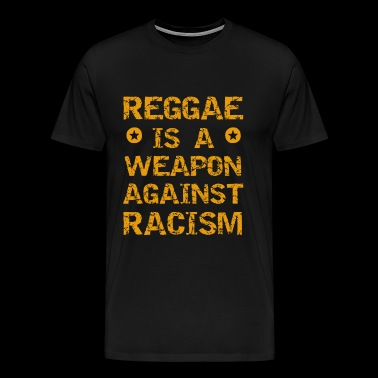 Reggae is a weapon against racism - Men's Premium T-Shirt