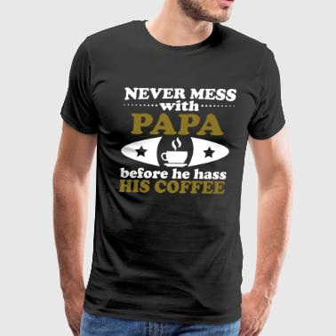 Never Mess With Papa His Coffee - Men's Premium T-Shirt