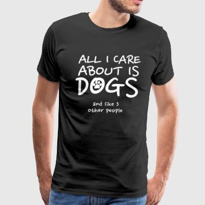 All i care about is dogs and like 3 other people - Men's Premium T-Shirt