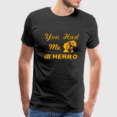 Had Me At Herro - Men's Premium T-Shirt