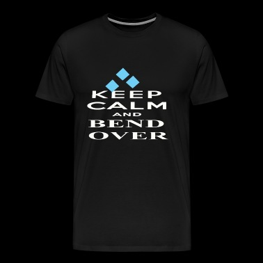 Keep Calm and Bend Over - Men's Premium T-Shirt