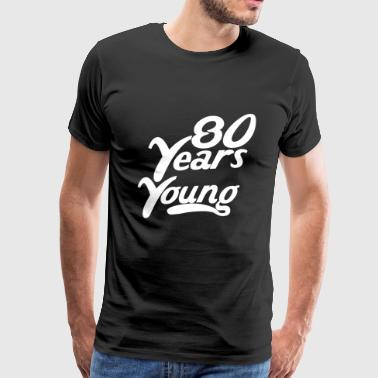 80 Years Young Funny 80th Birthday - Men's Premium T-Shirt