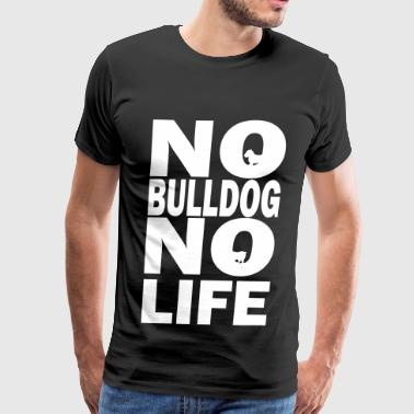 No Bulldog No Life - Men's Premium T-Shirt