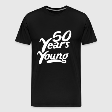 50 Years Young Funny 50th Birthday - Men's Premium T-Shirt