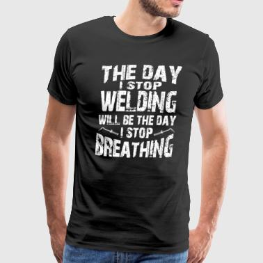 The Day I Stop Welding T-Shirts - Men's Premium T-Shirt