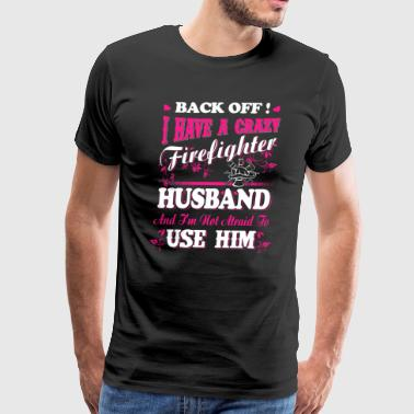 Back Off! I Have A Crazy Firefighter T-Shirts - Men's Premium T-Shirt