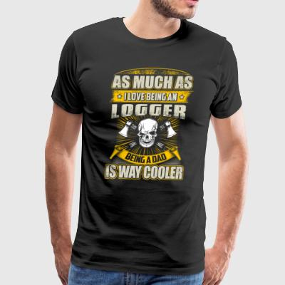 As Much As I Love Being An Logger - Men's Premium T-Shirt