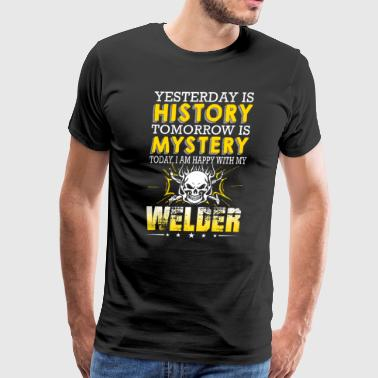 Welder Yesterday Is History Tomorrow Is Mystery - Men's Premium T-Shirt