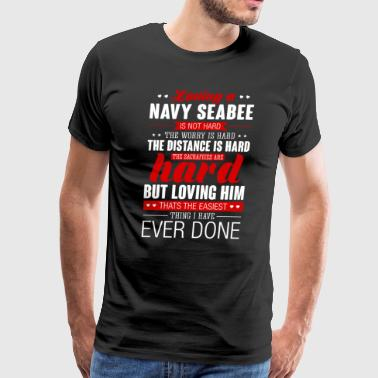 Loving A Navy Seabee Is Not Hard Navy Seabee - Men's Premium T-Shirt