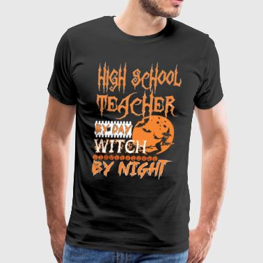 High School Teacher By Day Witch Night Halloween - Men's Premium T-Shirt