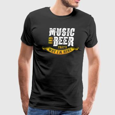 Music and Beer that's Why I'm Here - Men's Premium T-Shirt
