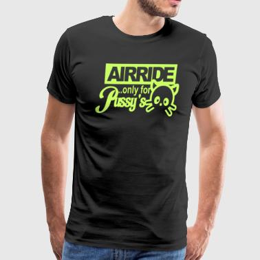 Air ride only for pussy - Men's Premium T-Shirt
