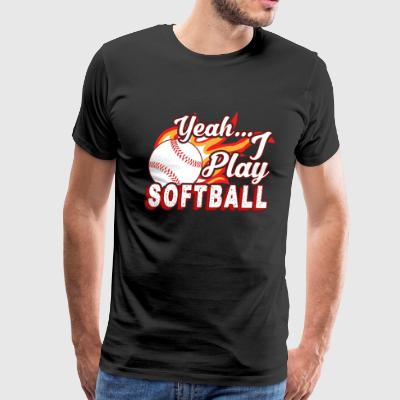 YEAH I PLAY SOFTBALL SHIRT - Men's Premium T-Shirt