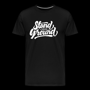 Stand your ground - Men's Premium T-Shirt