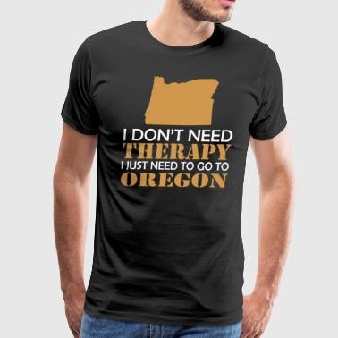 I Dont Need Therapy I Just Want To Go Oregon - Men's Premium T-Shirt