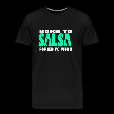 Born To Salsa Forced To Work - Men's Premium T-Shirt