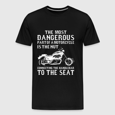 The Most Dangerous Part Of A Motorcycle Is The N - Men's Premium T-Shirt