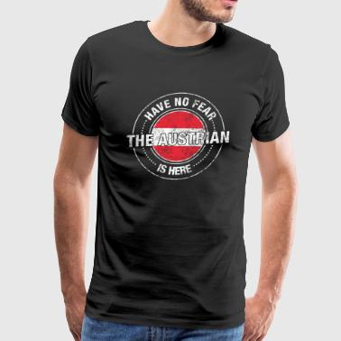 Have No Fear The Austrian Is Here - Men's Premium T-Shirt