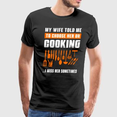 My Wife Told Me To Choose - Men's Premium T-Shirt
