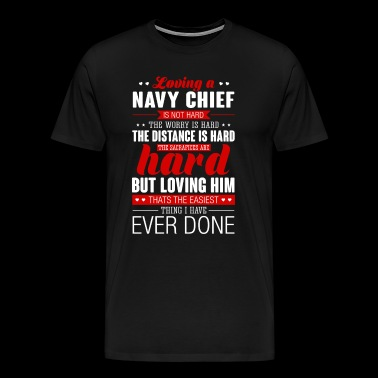 Loving A Navy Chief Is Not Hard Navy Chief - Men's Premium T-Shirt