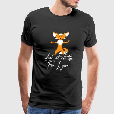 Look at all the Fox i give - Men's Premium T-Shirt