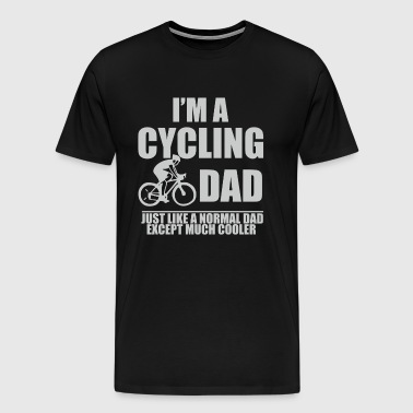 I m A Cycling Dad Except Much Cooler - Men's Premium T-Shirt