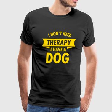 I Don t Need Therapy Dog - Men's Premium T-Shirt