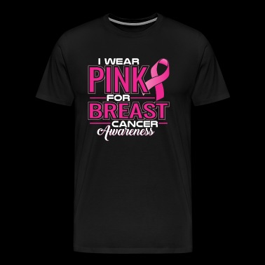 I Wear Pink For Breast Cancer Awareness - Men's Premium T-Shirt