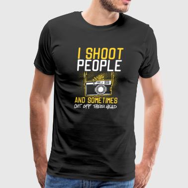 I Shoot People And Sometimes Cut Off Their Head - Men's Premium T-Shirt