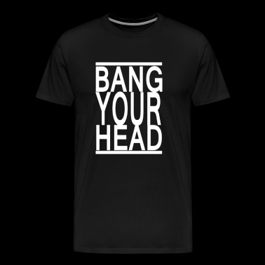 Bang Your Head - Men's Premium T-Shirt