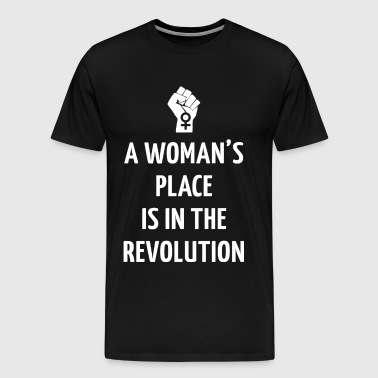 A WOMAN'S PLACE IS IN THE REVOLUTION - Men's Premium T-Shirt