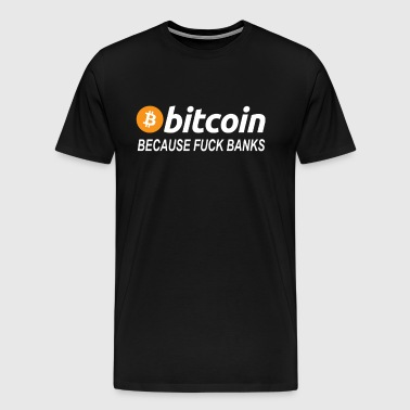 Bitcoin - Because Fuck Banks - Men's Premium T-Shirt