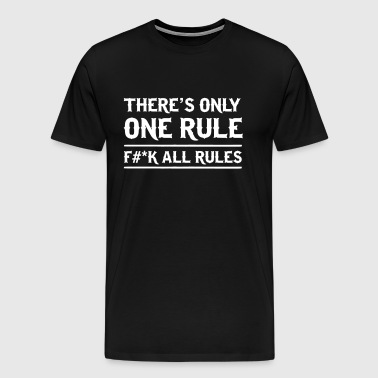 There's Only One Rule. Eff All Rules - Men's Premium T-Shirt