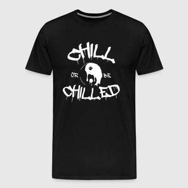 Chill or Chilled - Men's Premium T-Shirt