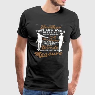 Brother Your Life Was A Blessing T Shirt - Men's Premium T-Shirt