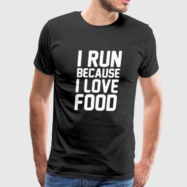 I Run Because I Love Food - Men's Premium T-Shirt