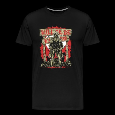 Kill Or Be Killed - Men's Premium T-Shirt