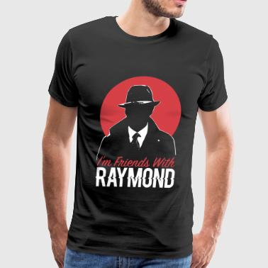 BLACKLIST FRIENDS WITH RAYMOND - Men's Premium T-Shirt