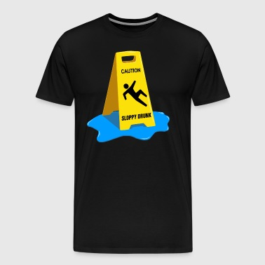 Caution Sloppy Drunk - Men's Premium T-Shirt