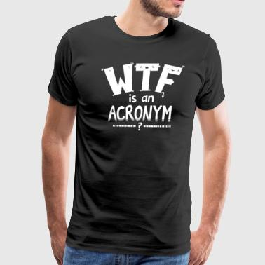 WTF is an Acronym - Men's Premium T-Shirt