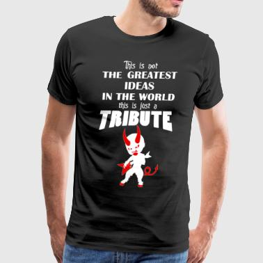 The Greatest T-Shirt In The World... TRIBUTE - Men's Premium T-Shirt