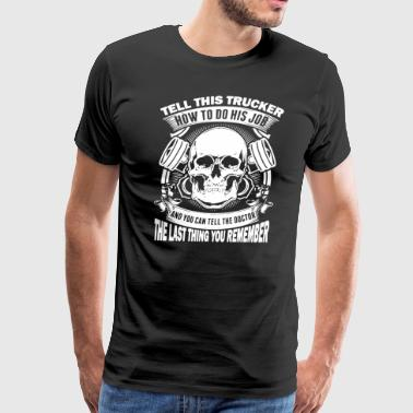 Tell This Trucker How To Do His Job Shirt - Men's Premium T-Shirt