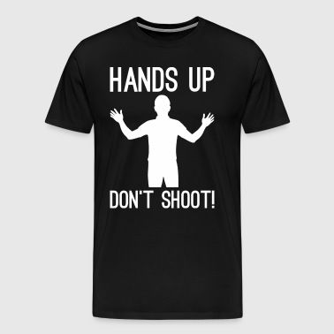 Hands Up Dont Shoot Police Justice Shooting - Men's Premium T-Shirt